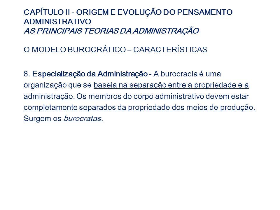 CAPÍTULO II - ORIGEM E EVOLUÇÃO DO PENSAMENTO ADMINISTRATIVO AS PRINCIPAIS TEORIAS DA ADMINISTRAÇÃO O MODELO BUROCRÁTICO – CARACTERÍSTICAS 8. Especial