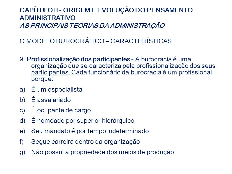 CAPÍTULO II - ORIGEM E EVOLUÇÃO DO PENSAMENTO ADMINISTRATIVO AS PRINCIPAIS TEORIAS DA ADMINISTRAÇÃO O MODELO BUROCRÁTICO – CARACTERÍSTICAS 9. Profissi