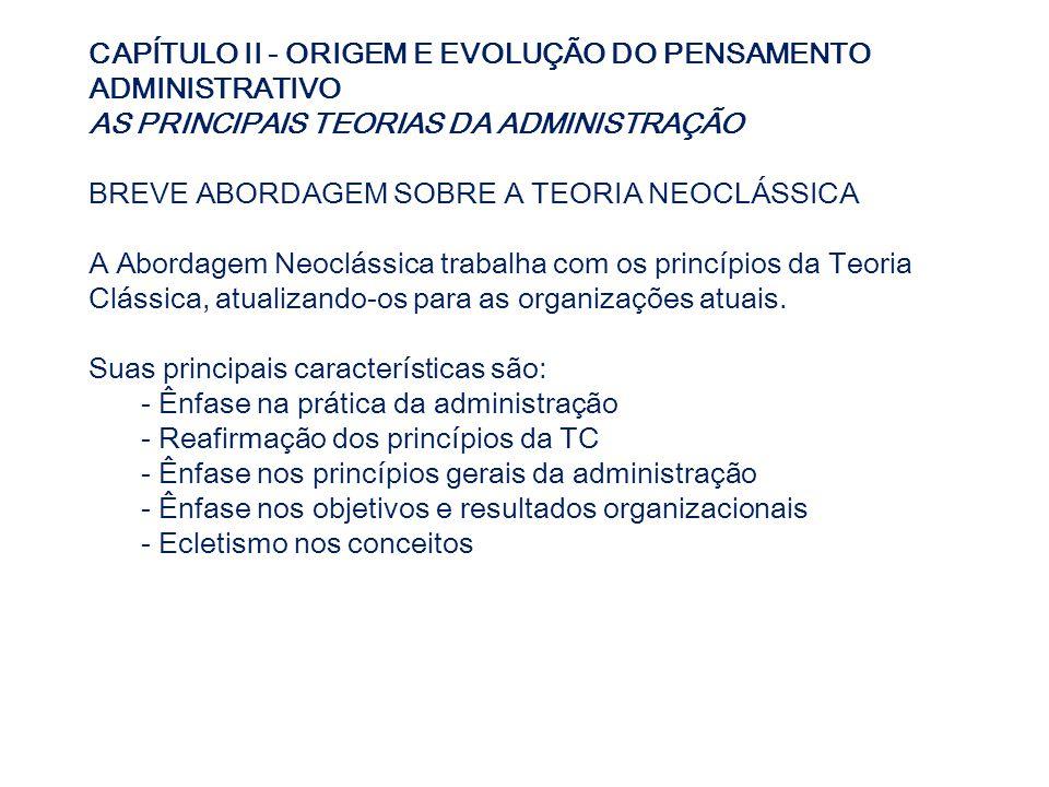 CAPÍTULO II - ORIGEM E EVOLUÇÃO DO PENSAMENTO ADMINISTRATIVO AS PRINCIPAIS TEORIAS DA ADMINISTRAÇÃO BREVE ABORDAGEM SOBRE A TEORIA NEOCLÁSSICA A Abord