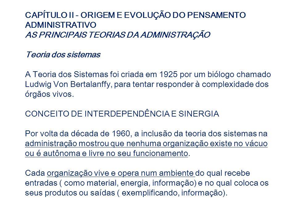 CAPÍTULO II - ORIGEM E EVOLUÇÃO DO PENSAMENTO ADMINISTRATIVO AS PRINCIPAIS TEORIAS DA ADMINISTRAÇÃO Teoria dos sistemas A Teoria dos Sistemas foi cria