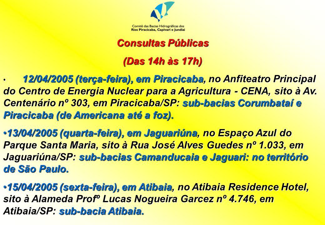 Consultas Públicas (Das 14h às 17h) 12/04/2005 (terça-feira), em Piracicaba, no Anfiteatro Principal do Centro de Energia Nuclear para a Agricultura -