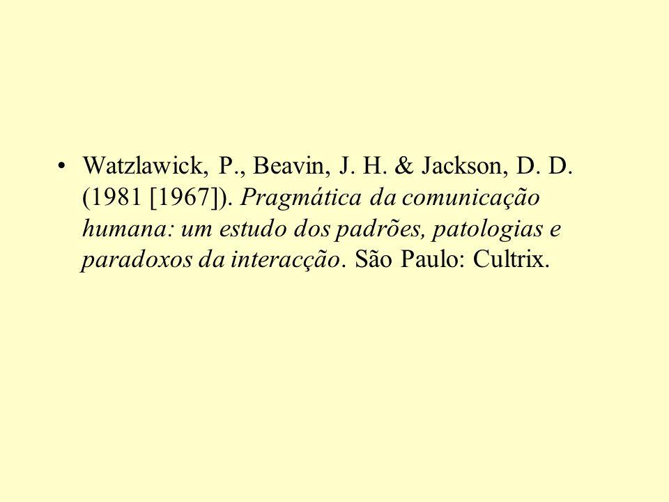 Watzlawick, P., Beavin, J. H. & Jackson, D. D. (1981 [1967]). Pragmática da comunicação humana: um estudo dos padrões, patologias e paradoxos da inter