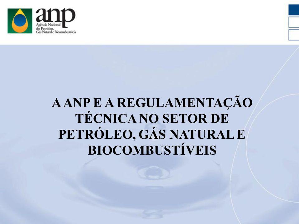 A ANP E A REGULAMENTAÇÃO TÉCNICA NO SETOR DE PETRÓLEO, GÁS NATURAL E BIOCOMBUSTÍVEIS