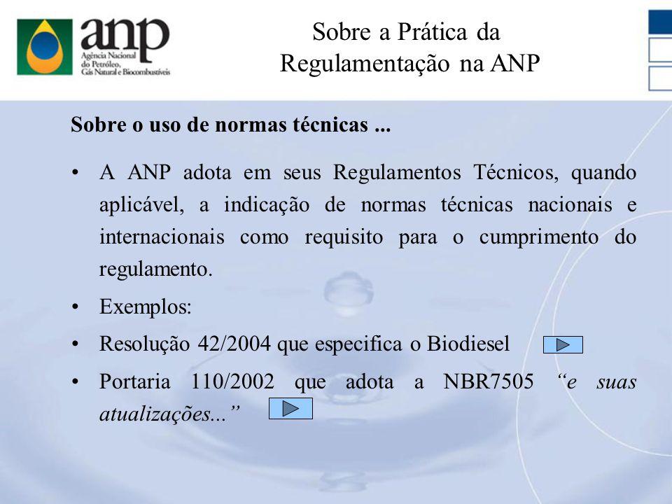 Sobre o uso de normas técnicas... A ANP adota em seus Regulamentos Técnicos, quando aplicável, a indicação de normas técnicas nacionais e internaciona