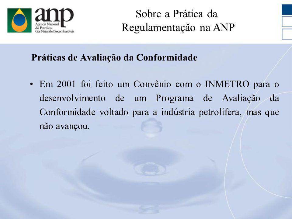 Em 2001 foi feito um Convênio com o INMETRO para o desenvolvimento de um Programa de Avaliação da Conformidade voltado para a indústria petrolífera, m