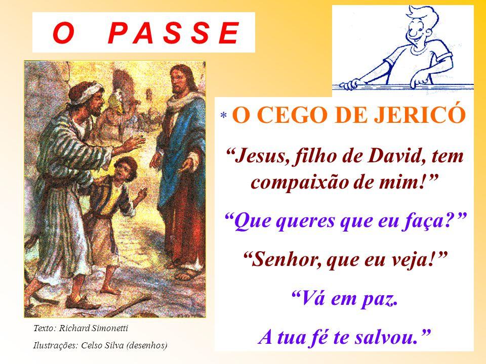 O P A S S E * O CEGO DE JERICÓ Jesus, filho de David, tem compaixão de mim.