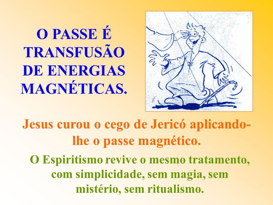 O PASSE É TRANSFUSÃO DE ENERGIAS MAGNÉTICAS.