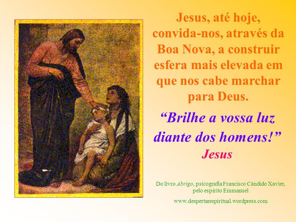 Jesus, até hoje, convida-nos, através da Boa Nova, a construir esfera mais elevada em que nos cabe marchar para Deus.