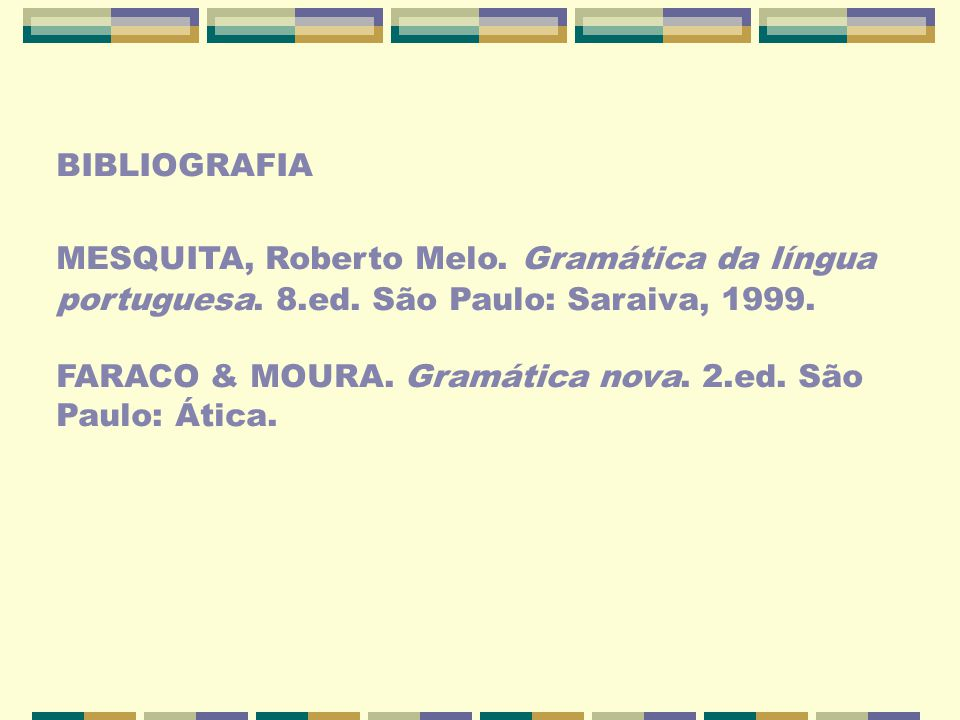 BIBLIOGRAFIA MESQUITA, Roberto Melo.Gramática da língua portuguesa.