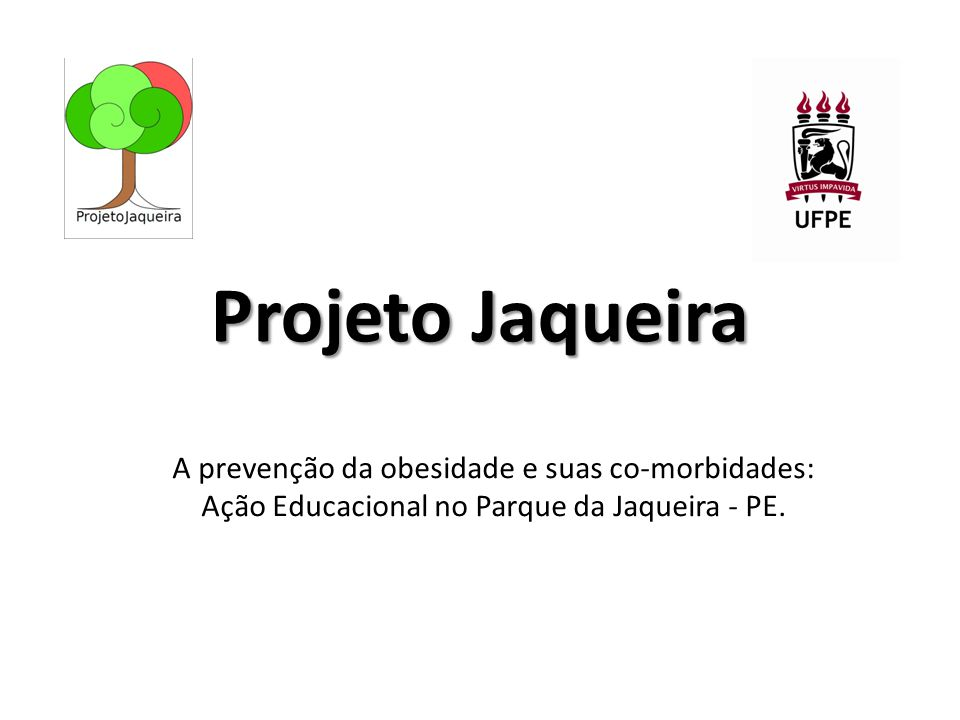 Projeto Jaqueira A prevenção da obesidade e suas co-morbidades: Ação Educacional no Parque da Jaqueira - PE.