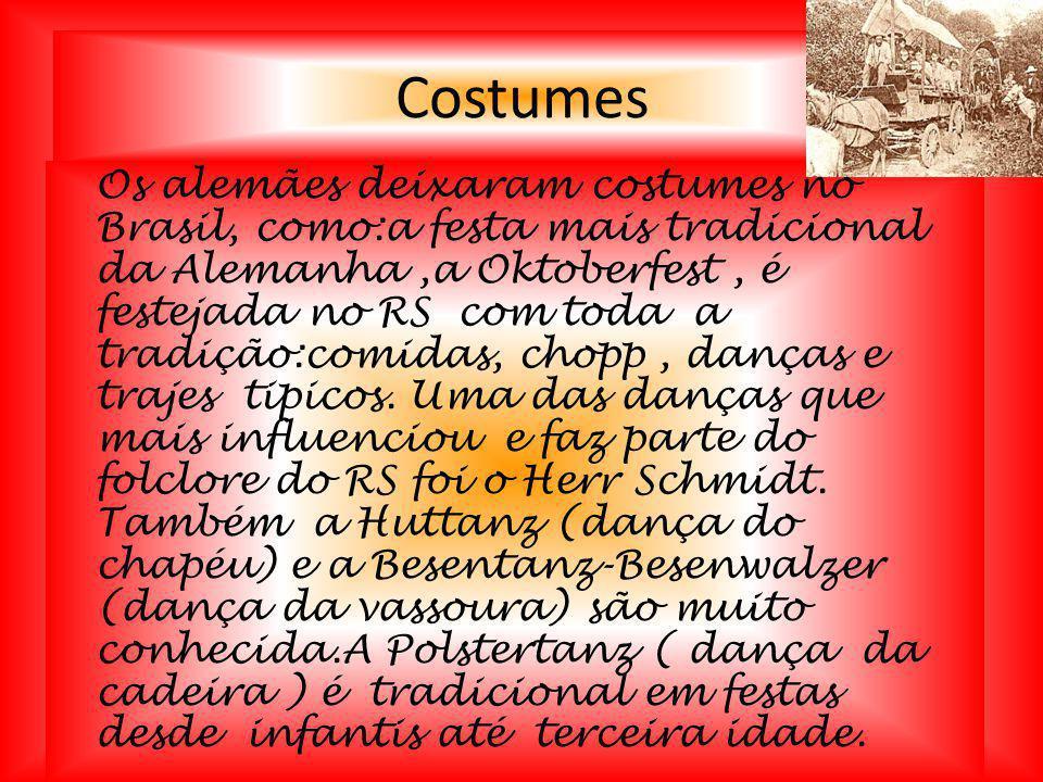 Costumes Os alemães deixaram costumes no Brasil, como:a festa mais tradicional da Alemanha,a Oktoberfest, é festejada no RS com toda a tradição:comida