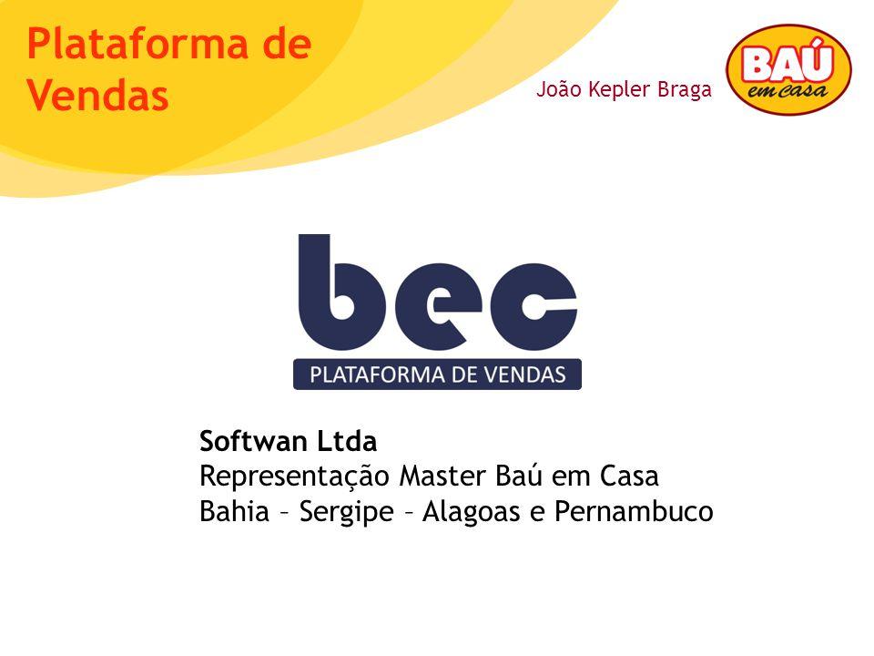 João Kepler Braga Plataforma de Vendas Softwan Ltda Representação Master Baú em Casa Bahia – Sergipe – Alagoas e Pernambuco