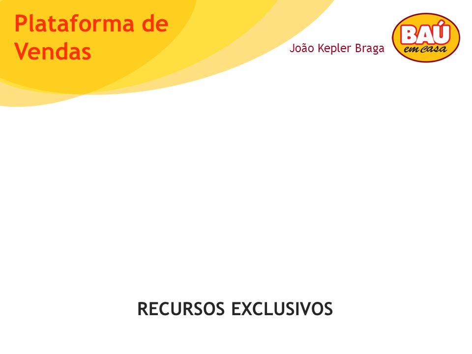 João Kepler Braga Plataforma de Vendas RECURSOS EXCLUSIVOS