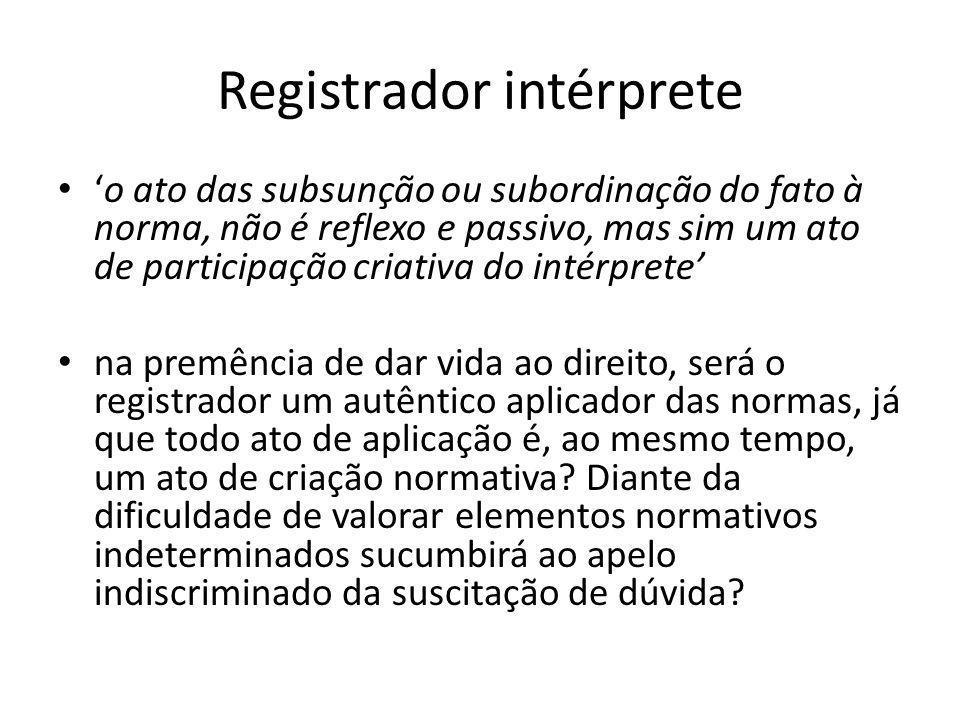 Registrador intérprete o ato das subsunção ou subordinação do fato à norma, não é reflexo e passivo, mas sim um ato de participação criativa do intérp
