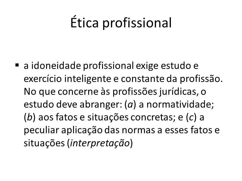 Ética profissional a idoneidade profissional exige estudo e exercício inteligente e constante da profissão. No que concerne às profissões jurídicas, o