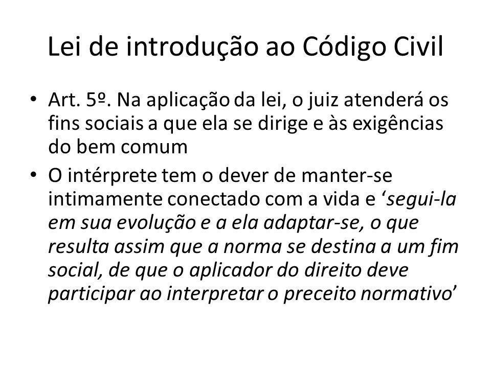 Lei de introdução ao Código Civil Art. 5º. Na aplicação da lei, o juiz atenderá os fins sociais a que ela se dirige e às exigências do bem comum O int