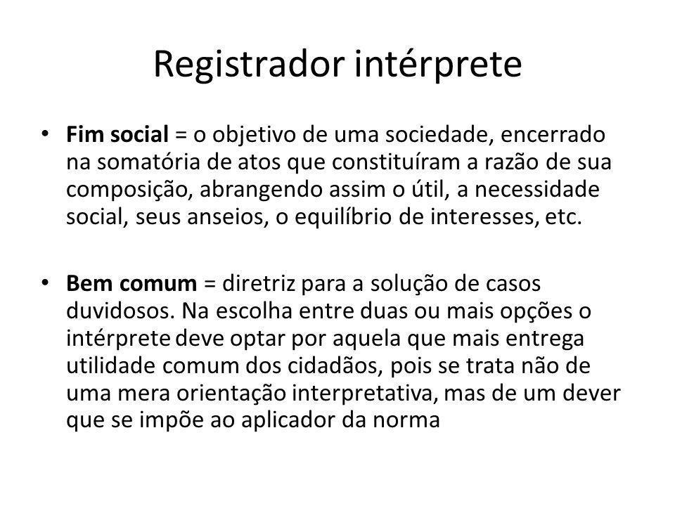 Registrador intérprete Fim social = o objetivo de uma sociedade, encerrado na somatória de atos que constituíram a razão de sua composição, abrangendo