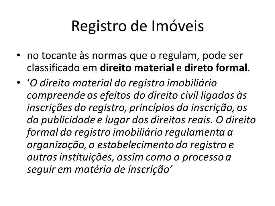 Registro de Imóveis no tocante às normas que o regulam, pode ser classificado em direito material e direto formal. O direito material do registro imob