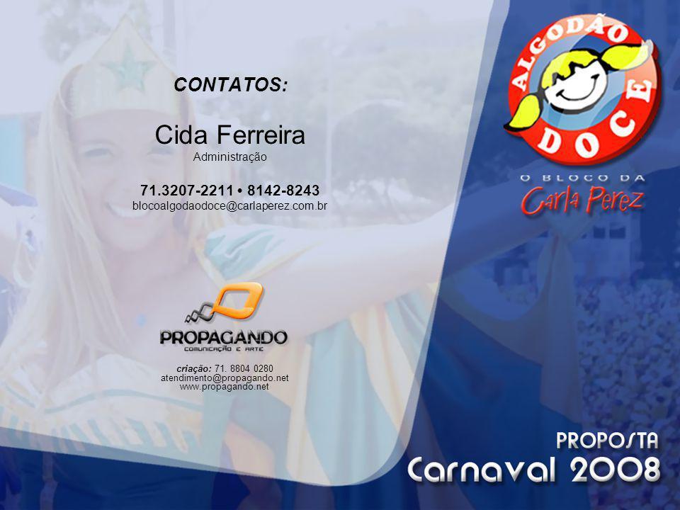 CONTATOS: Cida Ferreira Administração 71.3207-2211 8142-8243 blocoalgodaodoce@carlaperez.com.br criação: 71. 8804 0280 atendimento@propagando.net www.