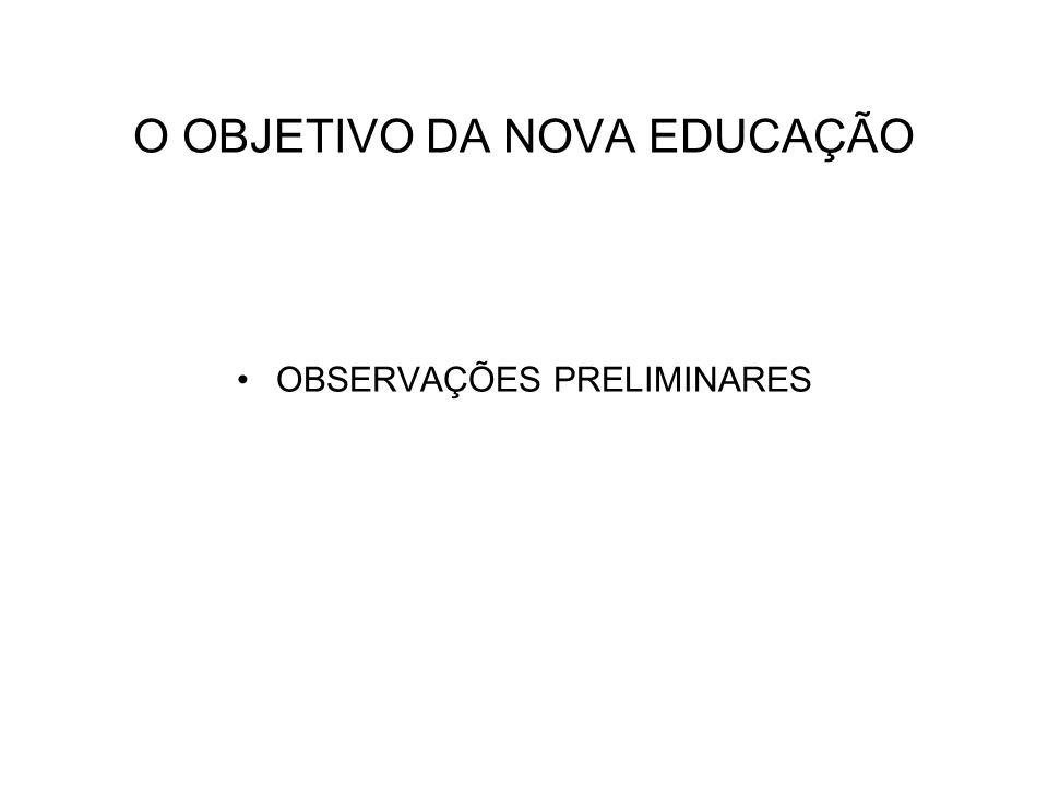 O OBJETIVO DA NOVA EDUCAÇÃO OBSERVAÇÕES PRELIMINARES