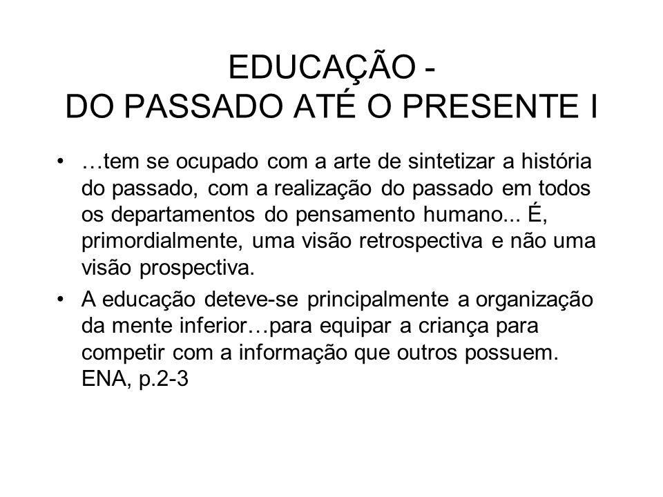 EDUCAÇÃO - DO PASSADO ATÉ O PRESENTE I …tem se ocupado com a arte de sintetizar a história do passado, com a realização do passado em todos os departa
