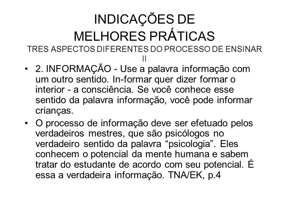 INDICAÇÕES DE MELHORES PR Á TICAS TRES ASPECTOS DIFERENTES DO PROCESSO DE ENSINAR II 2. INFORMAÇÃO - Use a palavra informação com um outro sentido. In