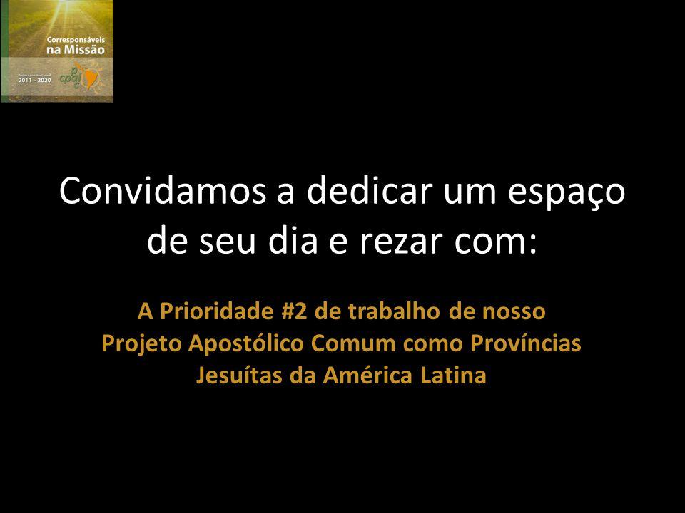 Convidamos a dedicar um espaço de seu dia e rezar com: A Prioridade #2 de trabalho de nosso Projeto Apostólico Comum como Províncias Jesuítas da América Latina