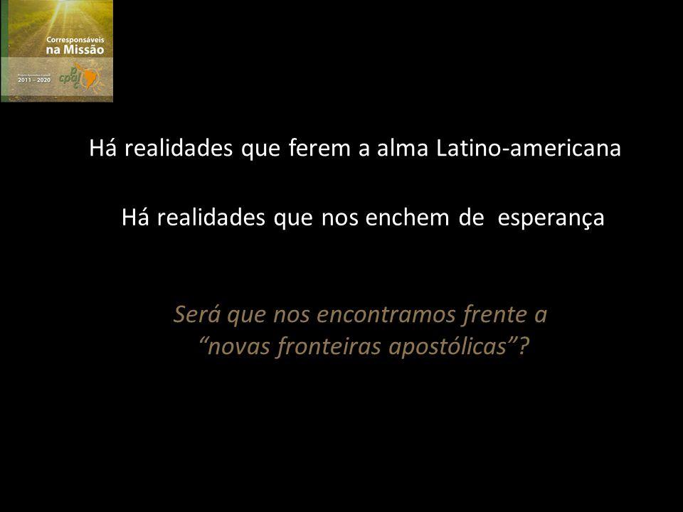 Há realidades que ferem a alma Latino-americana Há realidades que nos enchem de esperança Será que nos encontramos frente a novas fronteiras apostólicas?