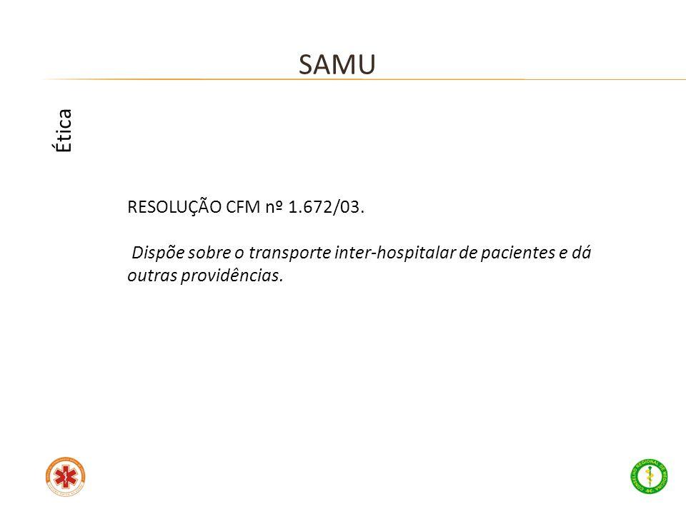 RESOLUÇÃO CFM nº 1.672/03. Dispõe sobre o transporte inter-hospitalar de pacientes e dá outras providências. SAMU Ética