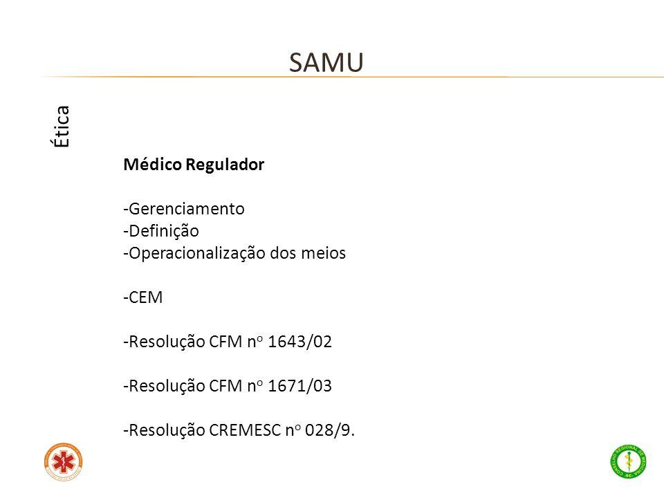 Médico Regulador -Gerenciamento -Definição -Operacionalização dos meios -CEM -Resolução CFM n o 1643/02 -Resolução CFM n o 1671/03 -Resolução CREMESC