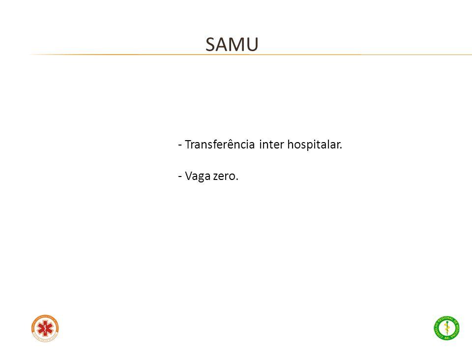 - Transferência inter hospitalar. - Vaga zero. SAMU
