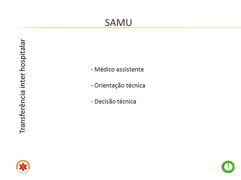 - Médico assistente - Orientação técnica - Decisão técnica SAMU Transferência inter hospitalar