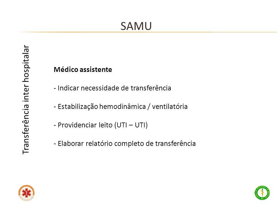 Médico assistente - Indicar necessidade de transferência - Estabilização hemodinâmica / ventilatória - Providenciar leito (UTI – UTI) - Elaborar relat