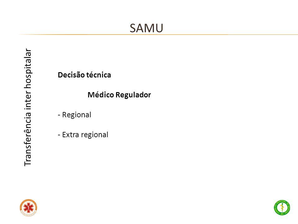 Decisão técnica Médico Regulador - Regional - Extra regional SAMU Transferência inter hospitalar