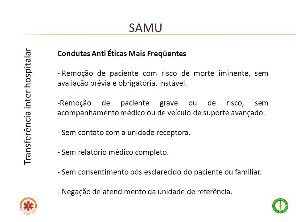 Condutas Anti Éticas Mais Freqüentes - Remoção de paciente com risco de morte iminente, sem avaliação prévia e obrigatória, instável. -Remoção de paci
