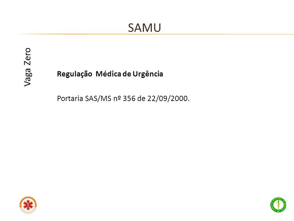 Regulação Médica de Urgência Portaria SAS/MS nº 356 de 22/09/2000. SAMU Vaga Zero