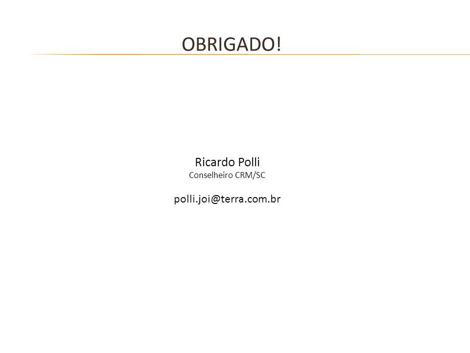 OBRIGADO! Ricardo Polli Conselheiro CRM/SC polli.joi@terra.com.br