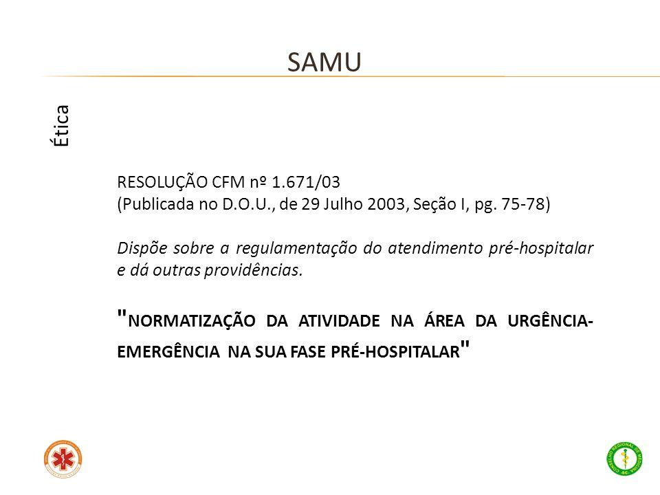 RESOLUÇÃO CFM nº 1.671/03 (Publicada no D.O.U., de 29 Julho 2003, Seção I, pg. 75-78) Dispõe sobre a regulamentação do atendimento pré-hospitalar e dá