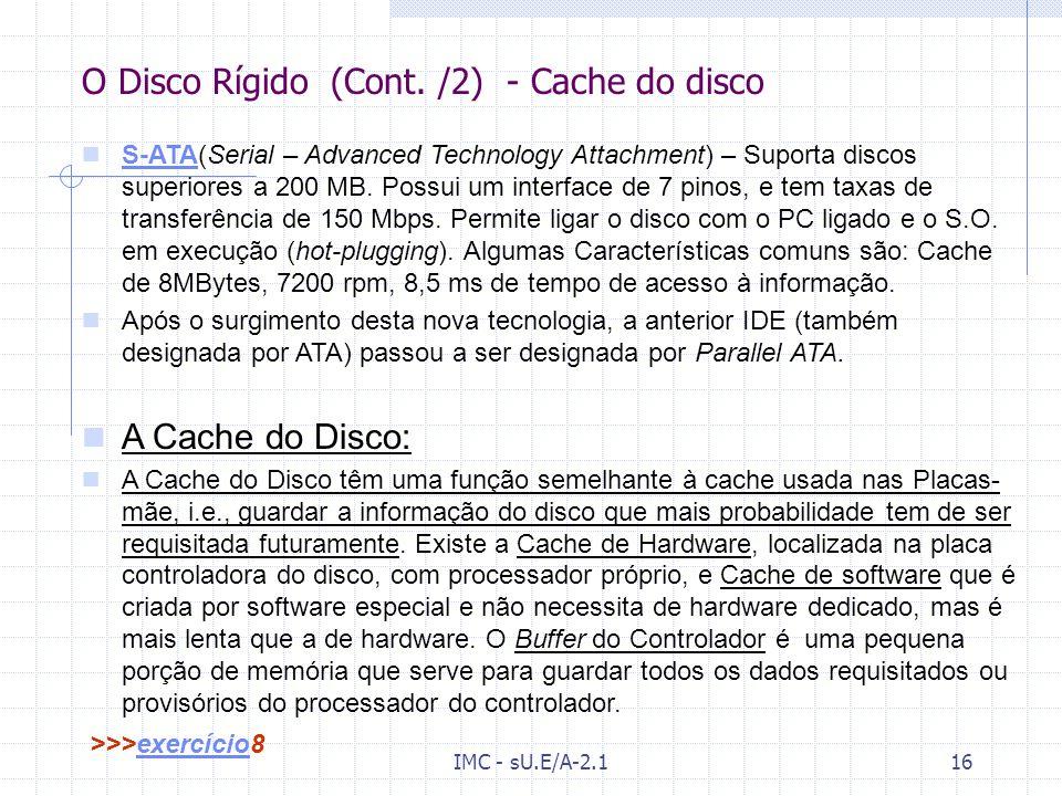 IMC - sU.E/A-2.115 O Disco Rígido (Cont. /1) - Controladores IDE/DMA(Integrated Device Electronics/Direct Memory Access) – Pode ligar no máx. 2 discos