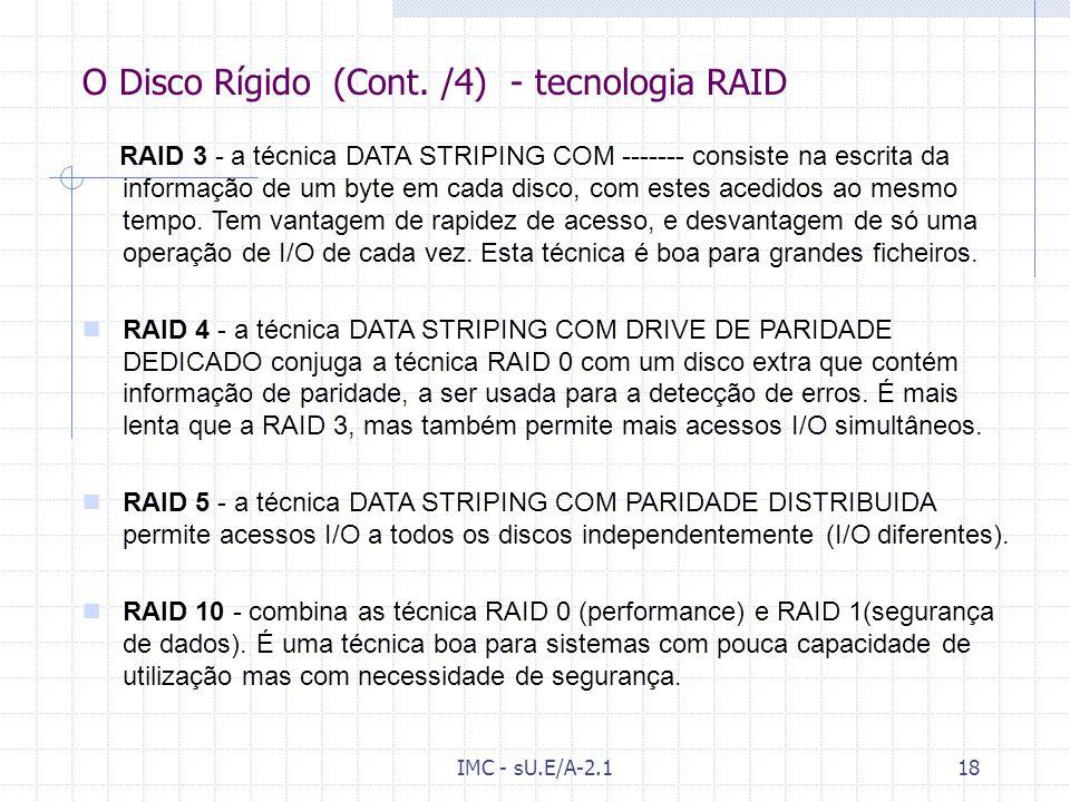 IMC - sU.E/A-2.117 O Disco Rígido (Cont. /3) - tecnologia RAID [Wk]Wk O RAID (Redundat Arrays of Independent Disks) – é uma tecnologia de armazenament
