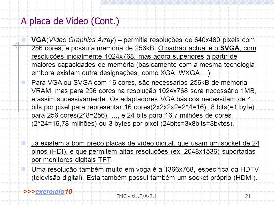 IMC - sU.E/A-2.120 A placa de Vídeo [Wk] [8]Wk[8 A placa de vídeo (ou adaptador gráfico), é o dispositivo que nos permite visualizar as imagens no mon