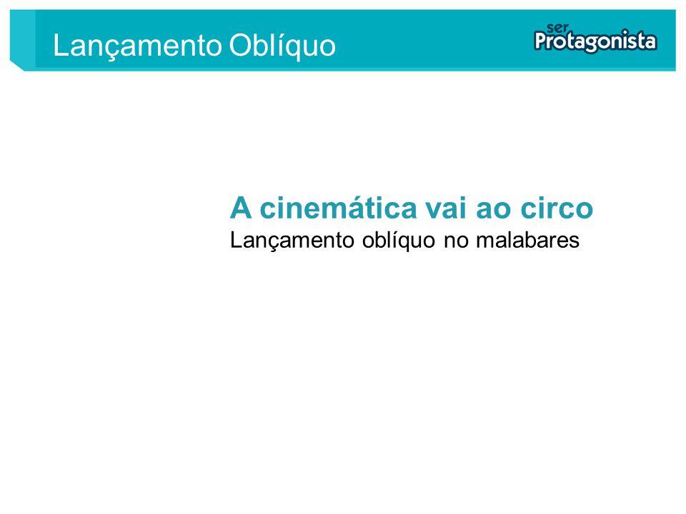 A cinemática vai ao circo Lançamento oblíquo no malabares Lançamento Oblíquo