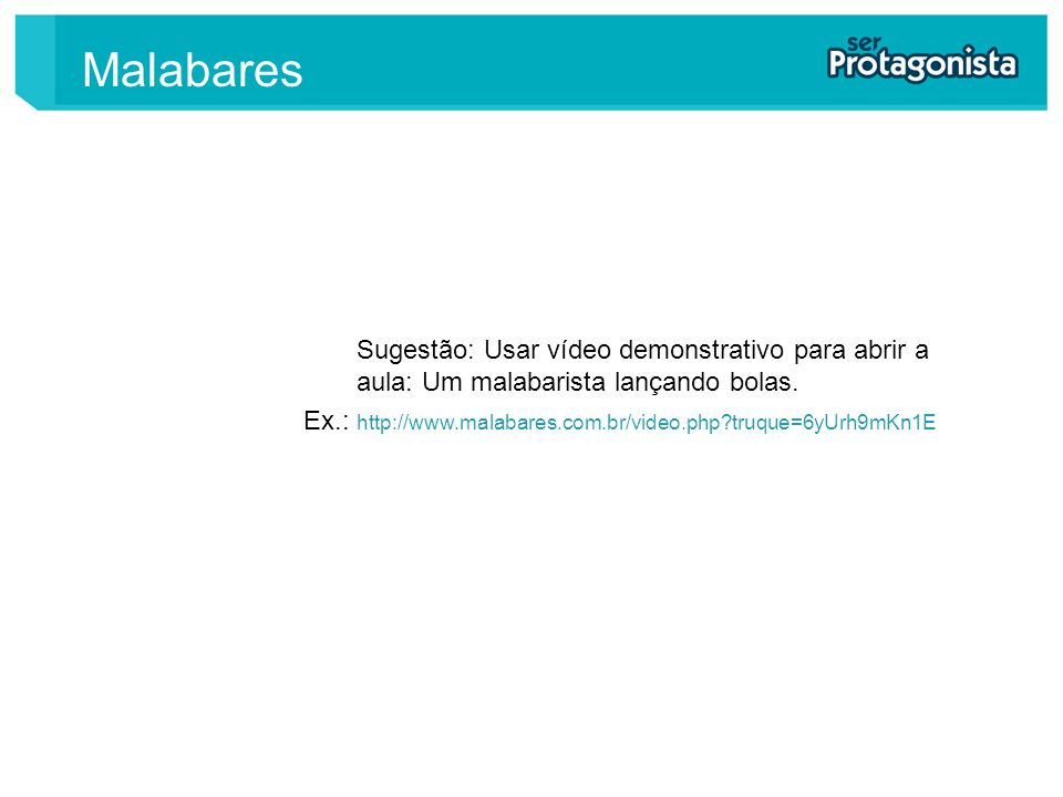 Sugestão: Usar vídeo demonstrativo para abrir a aula: Um malabarista lançando bolas. Malabares Ex.: http://www.malabares.com.br/video.php?truque=6yUrh