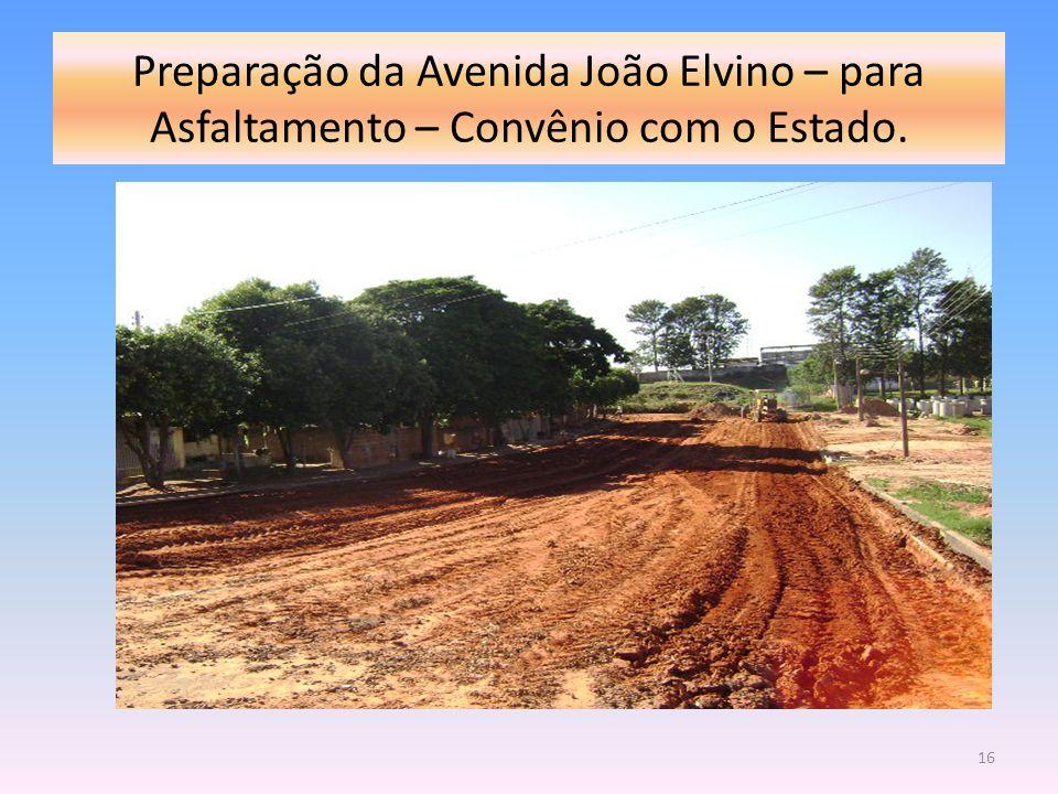 Preparação da Avenida João Elvino – para Asfaltamento – Convênio com o Estado. 16