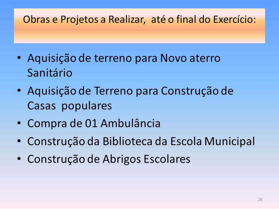 Obras e Projetos a Realizar, até o final do Exercício: Aquisição de terreno para Novo aterro Sanitário Aquisição de Terreno para Construção de Casas p