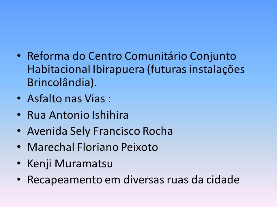 Reforma do Centro Comunitário Conjunto Habitacional Ibirapuera (futuras instalações Brincolândia). Asfalto nas Vias : Rua Antonio Ishihira Avenida Sel
