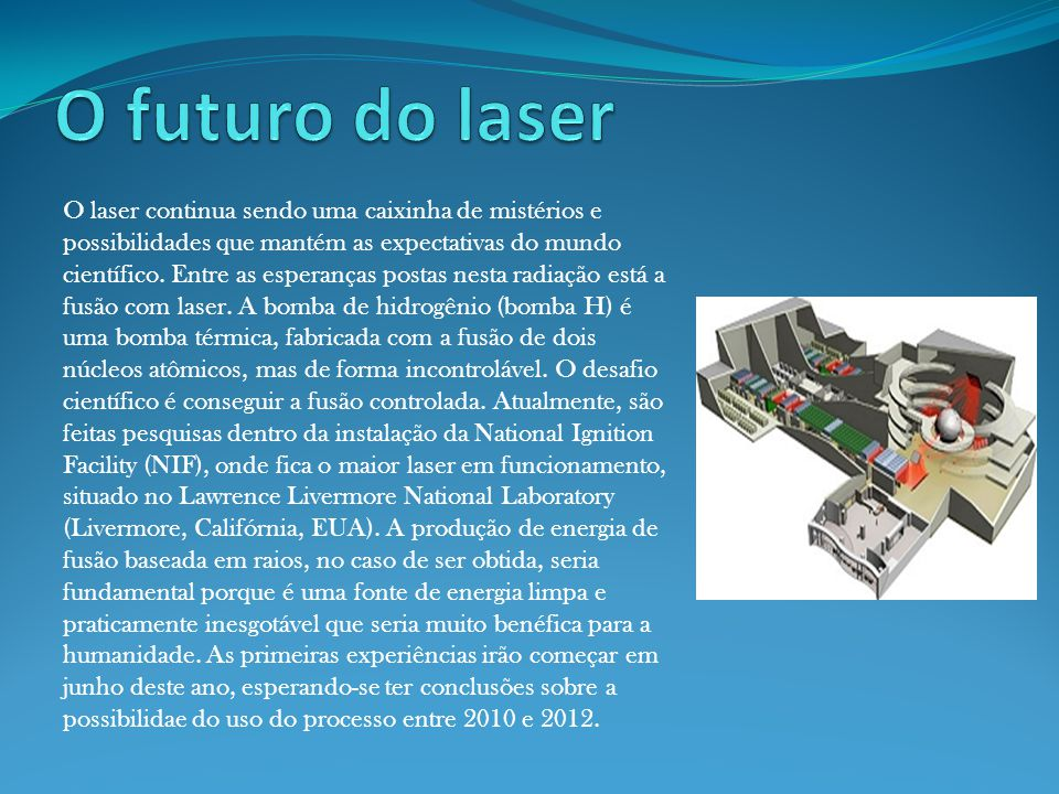 O laser continua sendo uma caixinha de mistérios e possibilidades que mantém as expectativas do mundo científico.