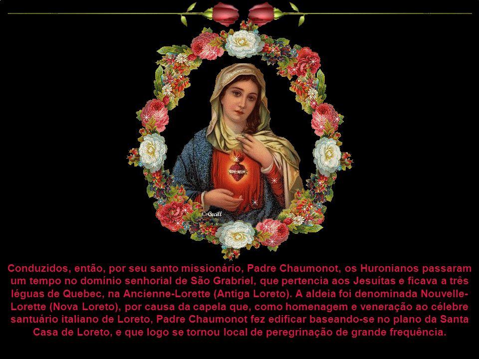 Conduzidos, então, por seu santo missionário, Padre Chaumonot, os Huronianos passaram um tempo no domínio senhorial de São Grabriel, que pertencia aos Jesuítas e ficava a três léguas de Quebec, na Ancienne-Lorette (Antiga Loreto).