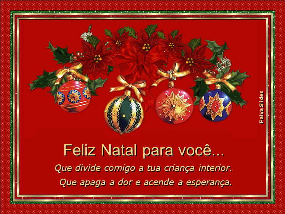 Paiva Slides Feliz Natal para você... Que legou a Deus, a tarefa de julgar humanos. Que legou a Deus, a tarefa de julgar humanos. Que plantou uma flor