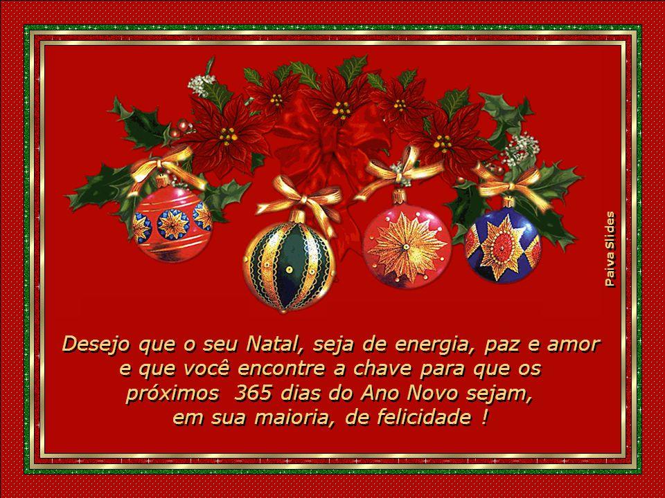 Paiva Slides Feliz Natal para você...Que tem na alma, um menino Deus.